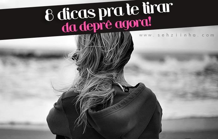 8 dicas pra te tirar da depressão agora!
