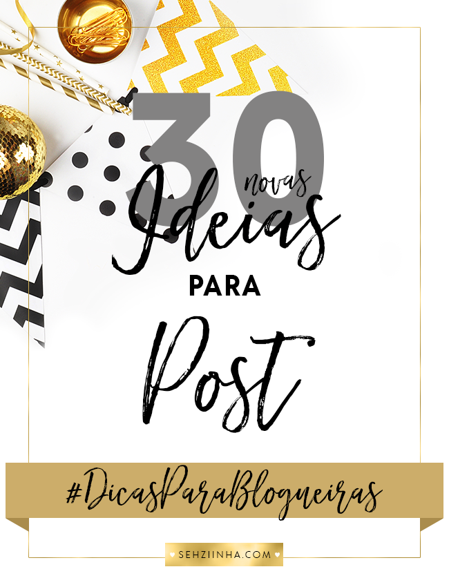 30 Novas Ideias Para Posts no Blog by Sehziinha